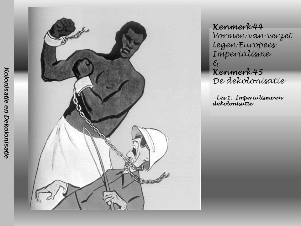 Kenmerk 44 Vormen van verzet tegen Europees Imperialisme & Kenmerk 45 De dekolonisatie - Les 1: Imperialisme en dekolonisatie Kolonisatie en Dekolonis
