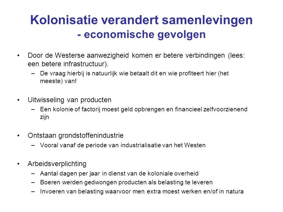 Kolonisatie verandert samenlevingen - economische gevolgen Door de Westerse aanwezigheid komen er betere verbindingen (lees: een betere infrastructuur