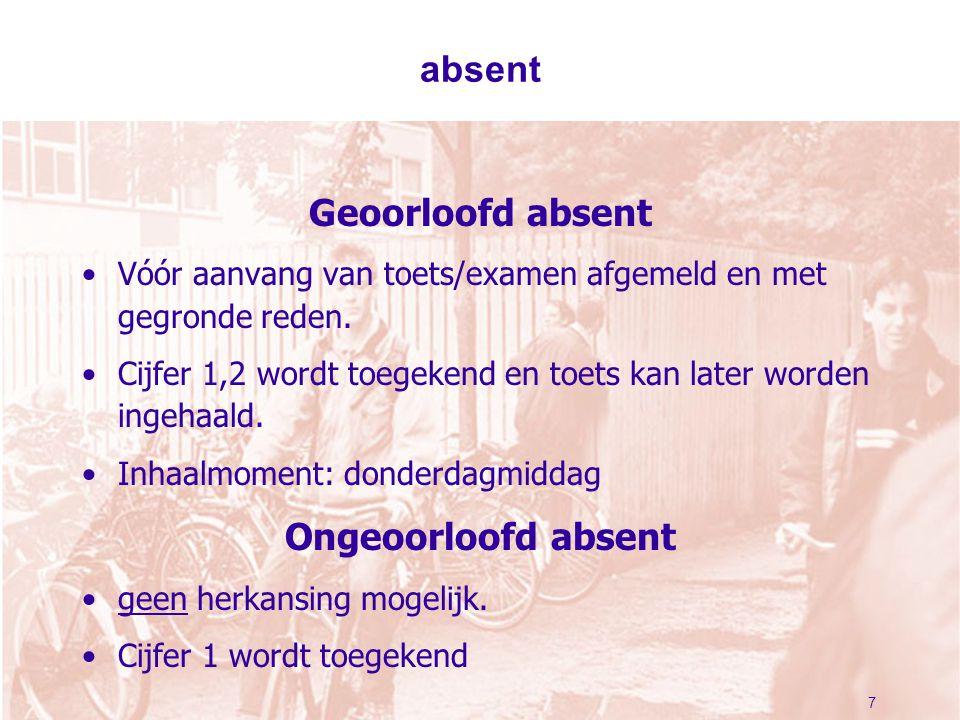 absent Geoorloofd absent Vóór aanvang van toets/examen afgemeld en met gegronde reden.