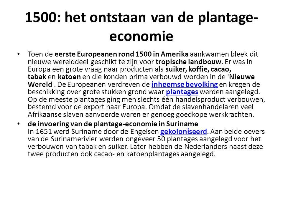 1500: het ontstaan van de plantage- economie Toen de eerste Europeanen rond 1500 in Amerika aankwamen bleek dit nieuwe werelddeel geschikt te zijn voor tropische landbouw.