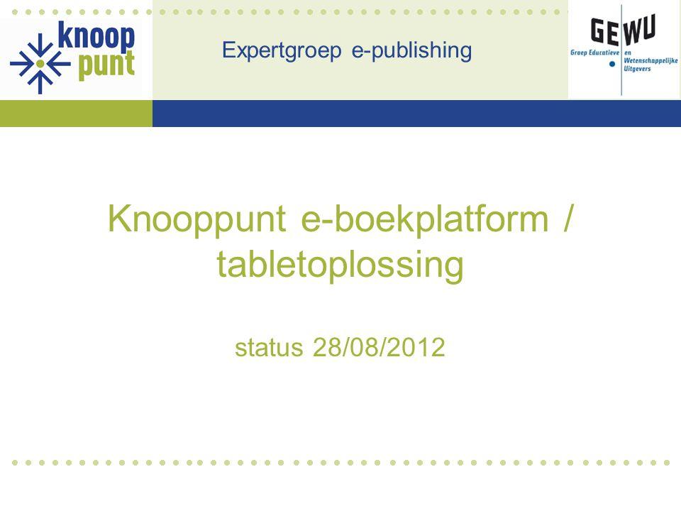 Knooppunt e-boekplatform / tabletoplossing status 28/08/2012 Expertgroep e-publishing