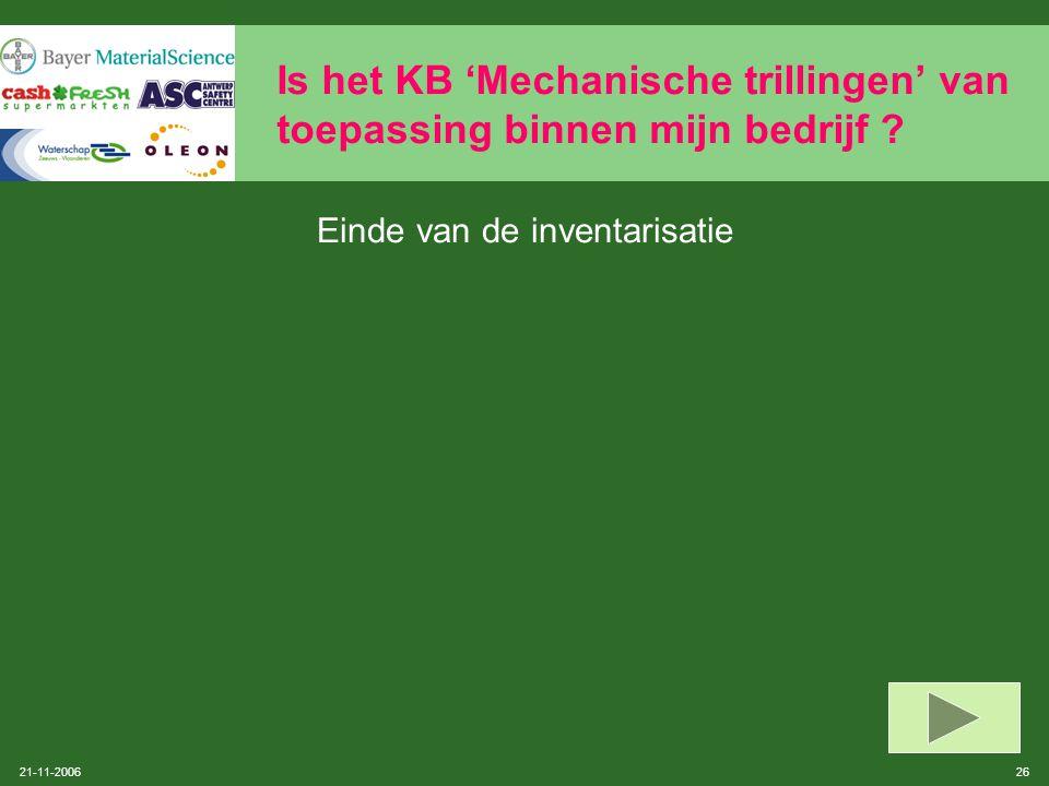 21-11-2006 25 Is het KB 'Mechanische trillingen' van toepassing binnen mijn bedrijf ? Procedure activiteit en gebruikte machines volgens SOBANE: zie 2