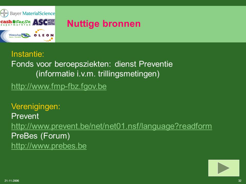 21-11-2006 31 Nuttige bronnen Praktische info: http://meta.fgov.be http://www.meta.fgov.be/pdf/pk/nlkf04.pdf http://www.humanvibration.com/EU/VIBGUIDE