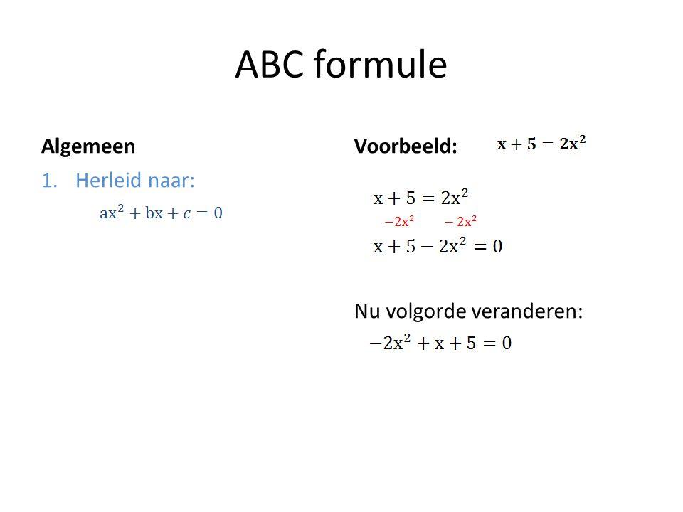 ABC formule Algemeen 1.Herleid naar: Voorbeeld: Nu volgorde veranderen: