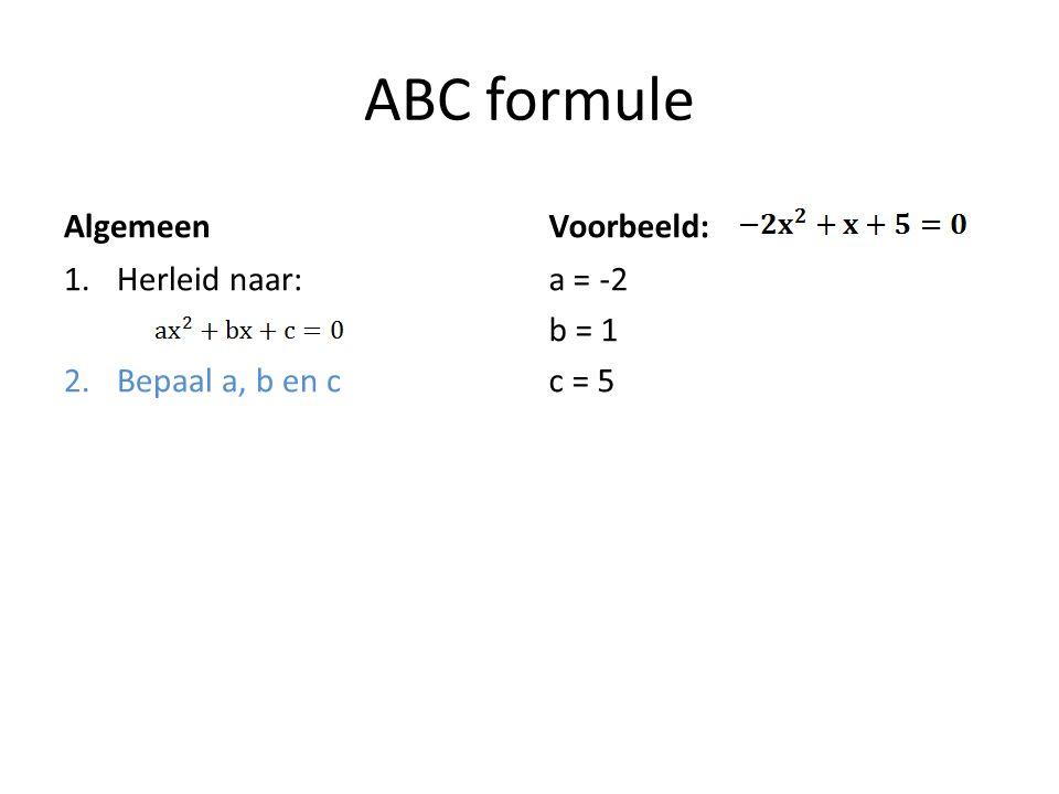 ABC formule Algemeen 1.Herleid naar: 2.Bepaal a, b en c Voorbeeld: a = -2 b = 1 c = 5