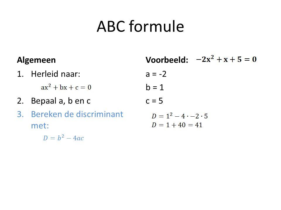 ABC formule Algemeen 1.Herleid naar: 2.Bepaal a, b en c 3.Bereken de discriminant met: Voorbeeld: a = -2 b = 1 c = 5