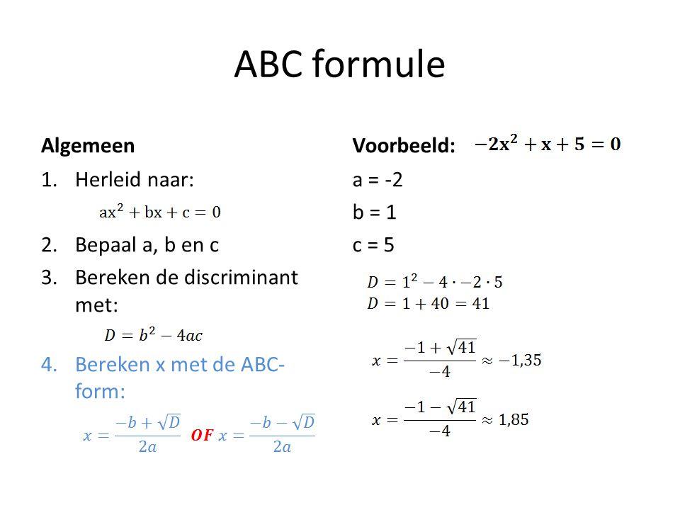 ABC formule Algemeen 1.Herleid naar: 2.Bepaal a, b en c 3.Bereken de discriminant met: 4.Bereken x met de ABC- form: Voorbeeld: a = -2 b = 1 c = 5