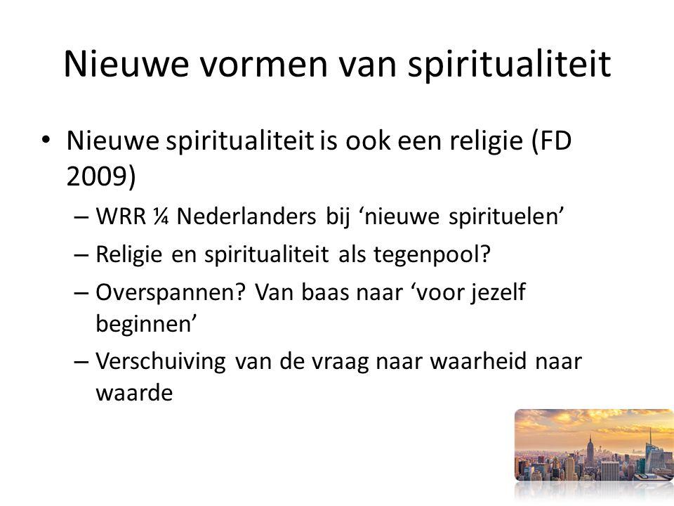 Nieuwe vormen van spiritualiteit Nieuwe spiritualiteit is ook een religie (FD 2009) – WRR ¼ Nederlanders bij 'nieuwe spirituelen' – Religie en spiritualiteit als tegenpool.