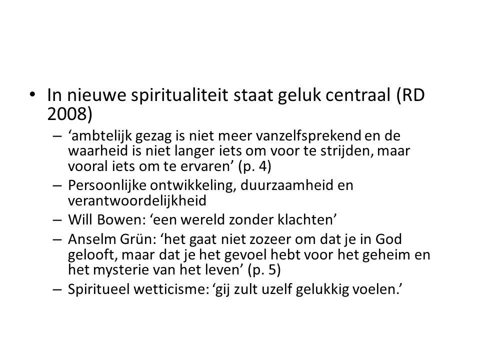 In nieuwe spiritualiteit staat geluk centraal (RD 2008) – 'ambtelijk gezag is niet meer vanzelfsprekend en de waarheid is niet langer iets om voor te strijden, maar vooral iets om te ervaren' (p.