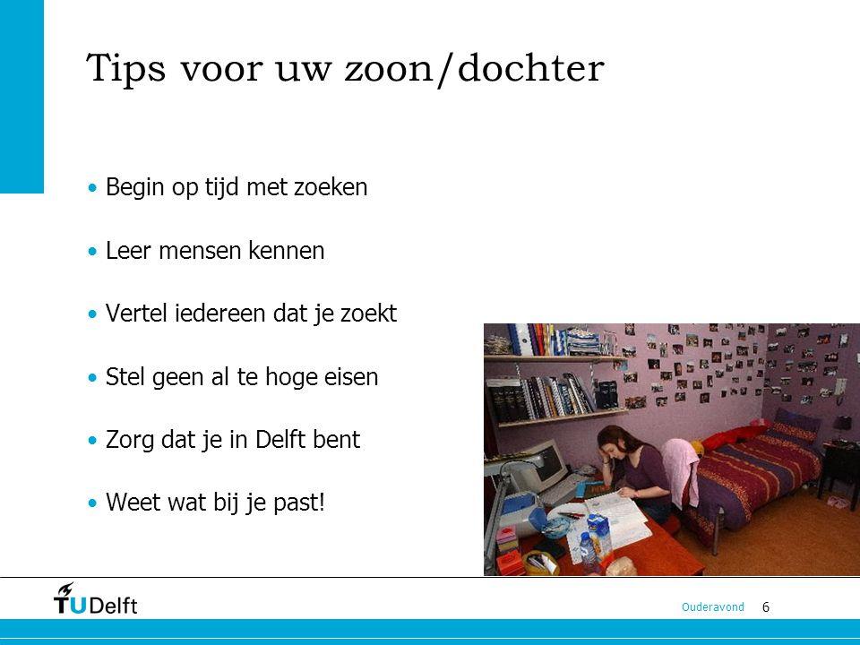 6 Ouderavond Tips voor uw zoon/dochter Begin op tijd met zoeken Leer mensen kennen Vertel iedereen dat je zoekt Stel geen al te hoge eisen Zorg dat je in Delft bent Weet wat bij je past!