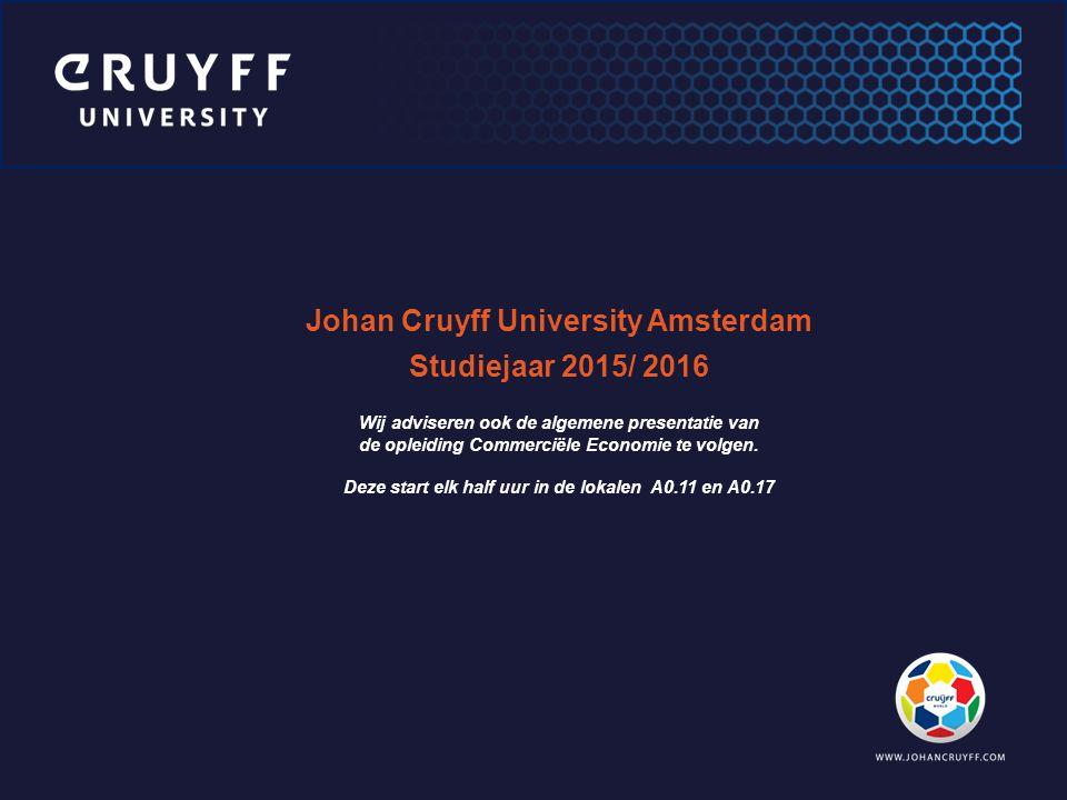 Johan Cruyff University Amsterdam Studiejaar 2015/ 2016 Wij adviseren ook de algemene presentatie van de opleiding Commerciële Economie te volgen. Dez