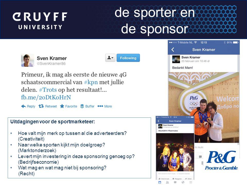 de sporter en de sponsor Uitdagingen voor de sportmarketeer: Hoe valt mijn merk op tussen al die adverteerders? (Creativiteit) Naar welke sporten kijk
