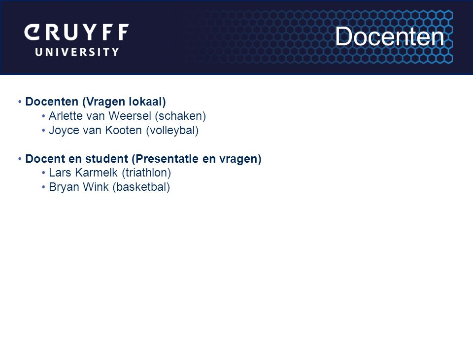 Docenten (Vragen lokaal) Arlette van Weersel (schaken) Joyce van Kooten (volleybal) Docent en student (Presentatie en vragen) Lars Karmelk (triathlon) Bryan Wink (basketbal) Docenten