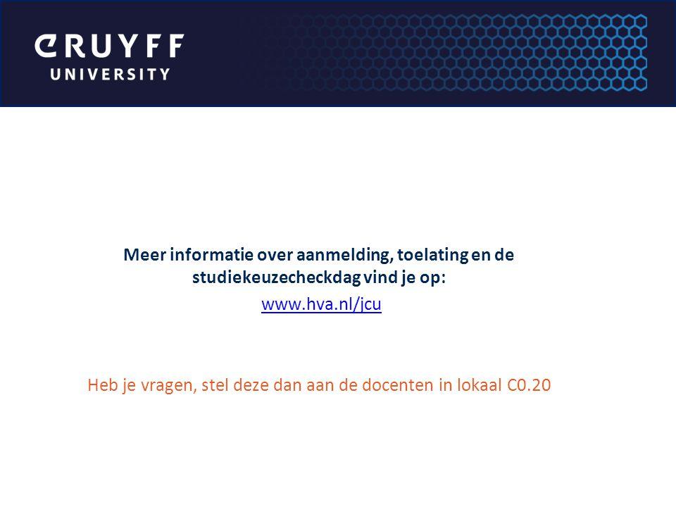 Meer informatie over aanmelding, toelating en de studiekeuzecheckdag vind je op: www.hva.nl/jcu Heb je vragen, stel deze dan aan de docenten in lokaal C0.20