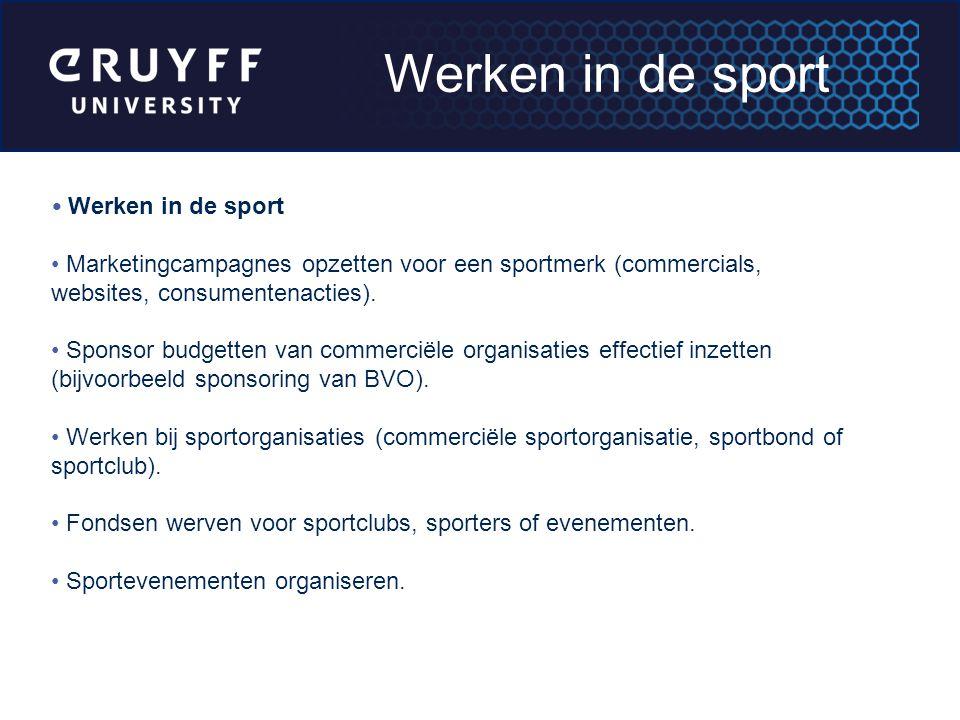 Werken in de sport Marketingcampagnes opzetten voor een sportmerk (commercials, websites, consumentenacties). Sponsor budgetten van commerciële organi