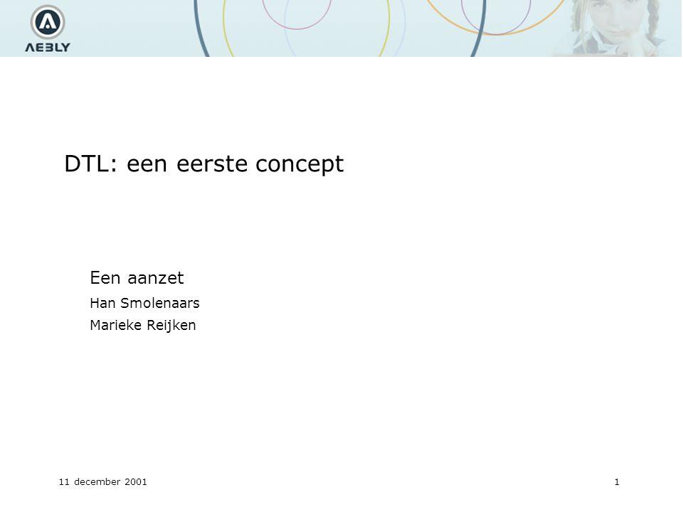 11 december 20011 DTL: een eerste concept Een aanzet Han Smolenaars Marieke Reijken