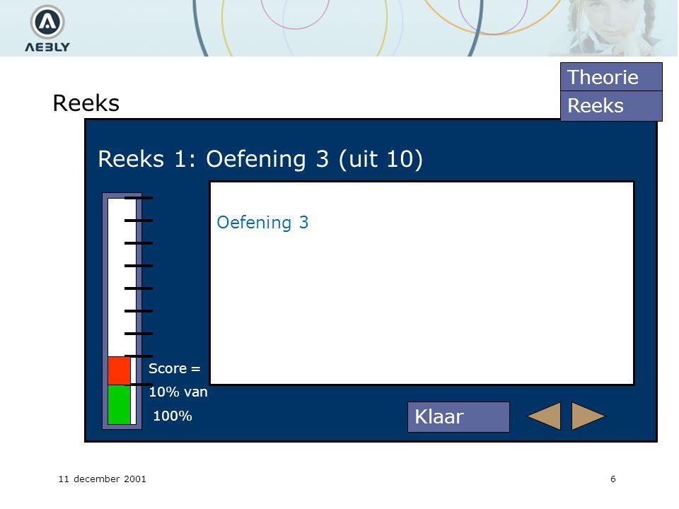 11 december 20016 Reeks Reeks 1: Oefening 3 (uit 10) Oefening 3 Theorie Reeks Score = 10% van 100% Klaar