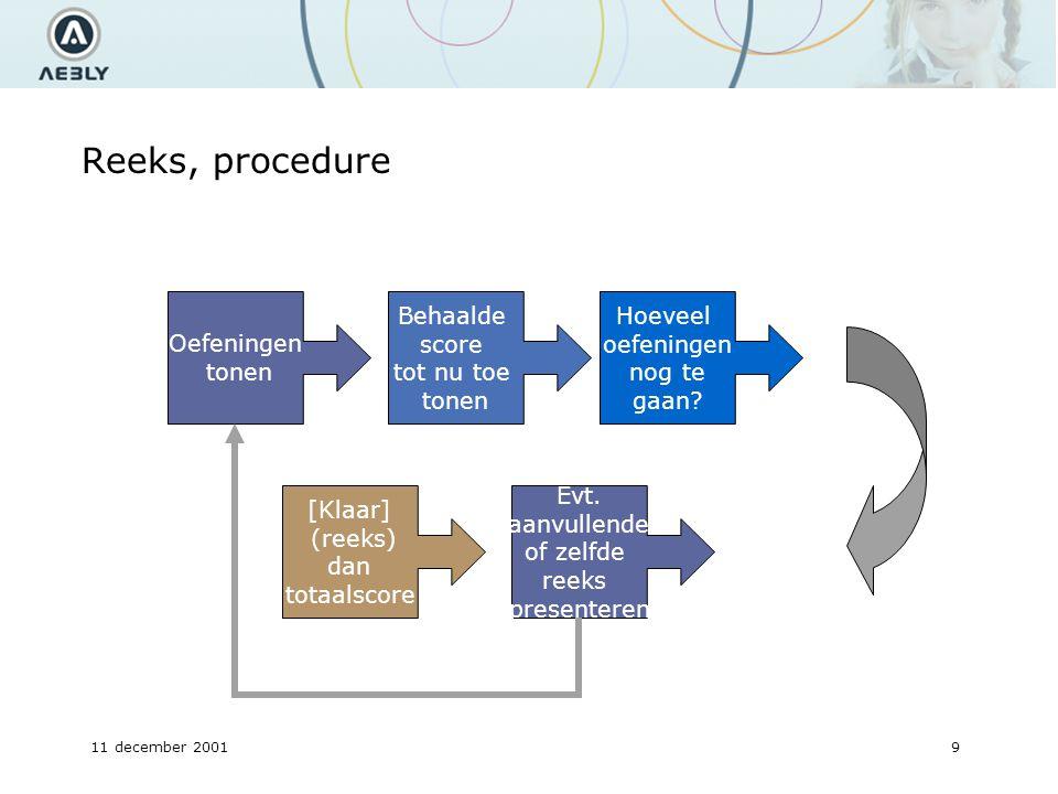 11 december 20019 Reeks, procedure Oefeningen tonen Behaalde score tot nu toe tonen Hoeveel oefeningen nog te gaan.