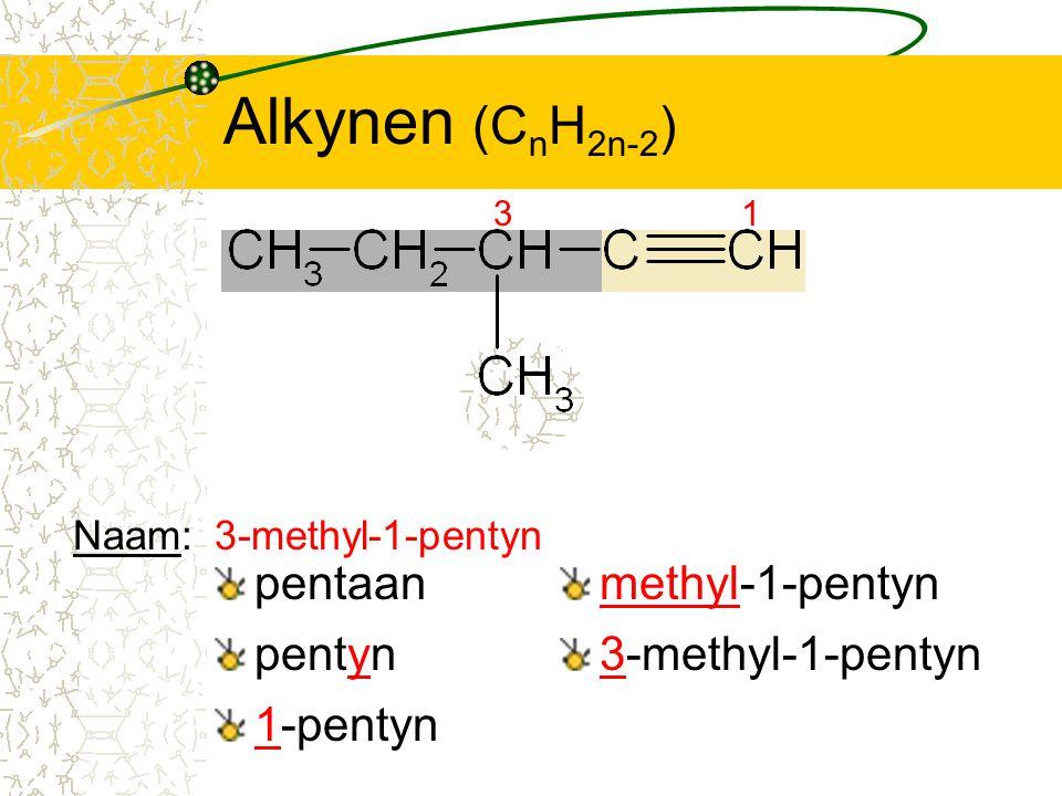 Alkynen (C n H 2n-2 ) pentaan 1 pentyn 1-pentyn Naam:3-methyl-1-pentyn methyl-1-pentyn 3-methyl-1-pentyn 3