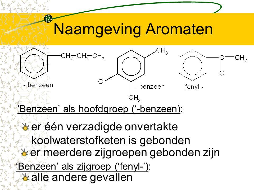 Naamgeving Aromaten er één verzadigde onvertakte koolwaterstofketen is gebonden er meerdere zijgroepen gebonden zijn 'Benzeen' als hoofdgroep ('-benze