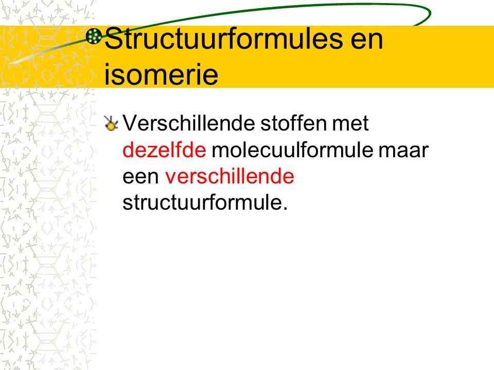 Structuurformules en isomerie Verschillende stoffen met dezelfde molecuulformule maar een verschillende structuurformule.