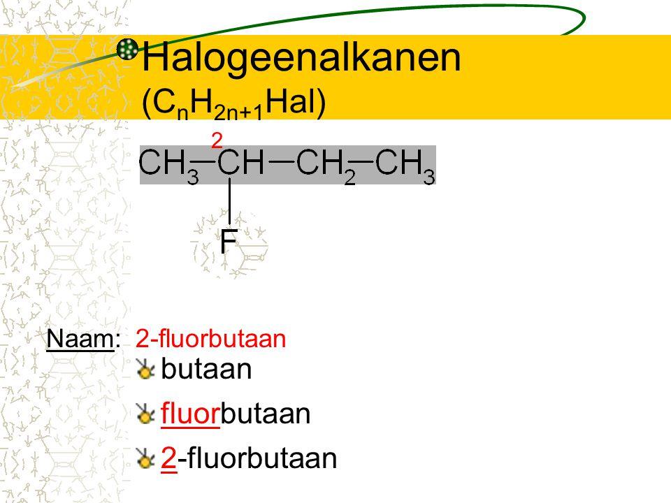 Halogeenalkanen (C n H 2n+1 Hal) butaan 2 fluorbutaan 2-fluorbutaan Naam:2-fluorbutaan