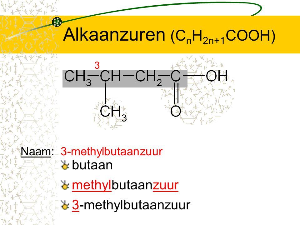 Alkaanzuren (C n H 2n+1 COOH) butaan 3 methylbutaanzuur 3-methylbutaanzuur Naam:3-methylbutaanzuur