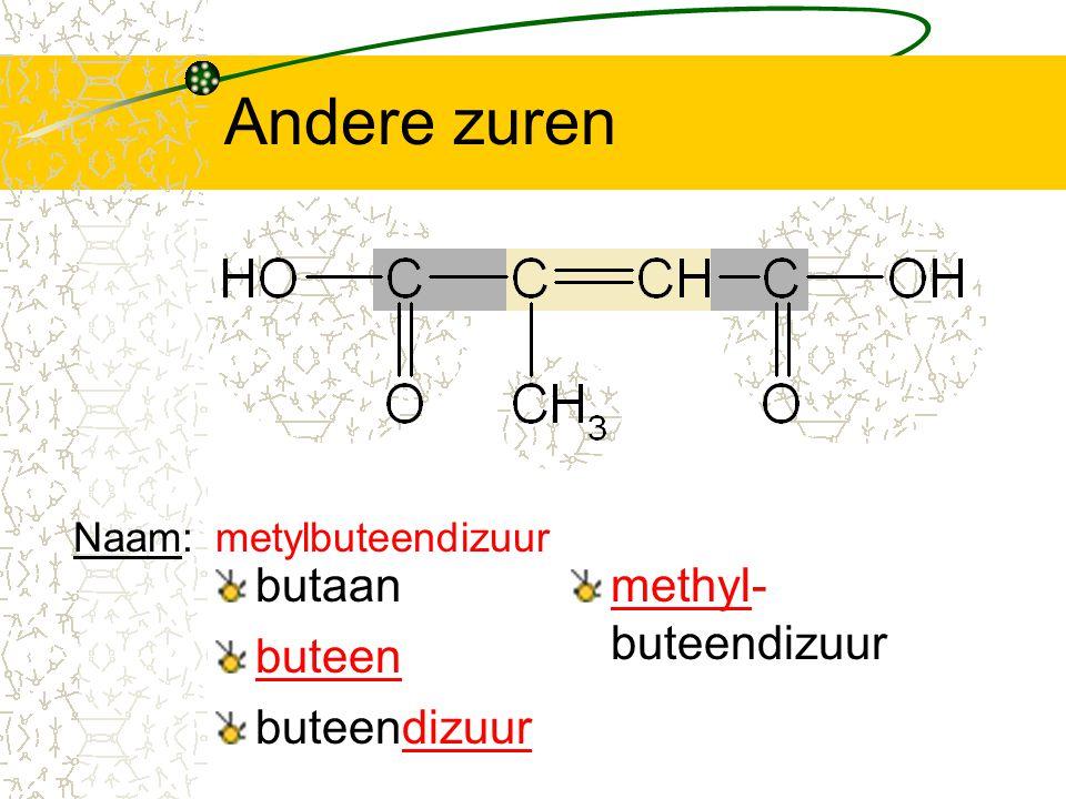 Andere zuren butaan buteen buteendizuur Naam:metylbuteendizuur methyl- buteendizuur