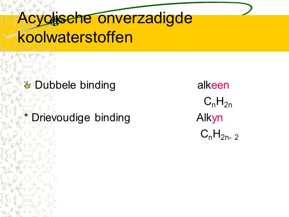 Acyclische onverzadigde koolwaterstoffen Met twee dubbele bindingen alkadiëen Met twee drievoudige bindingen alkadiyn propeen 2-buteen 2-methyl-2-buteen 4-ethyl-5-methyl-1-heptyn