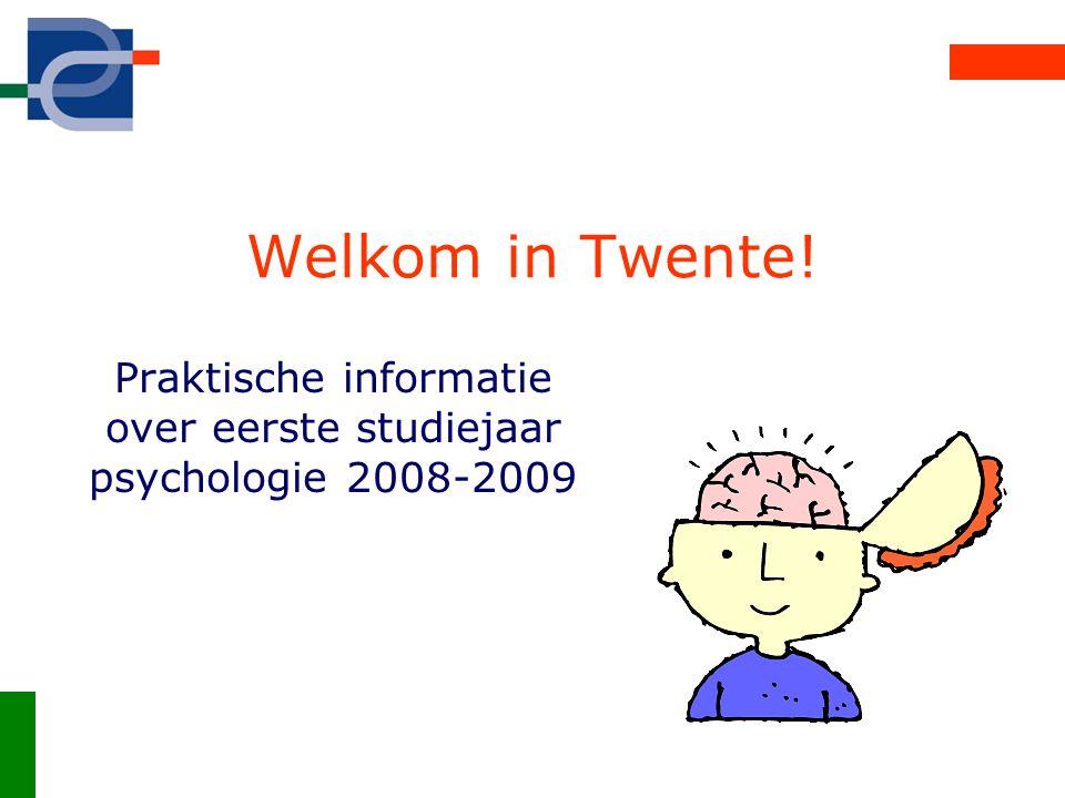 Welkom in Twente! Praktische informatie over eerste studiejaar psychologie 2008-2009
