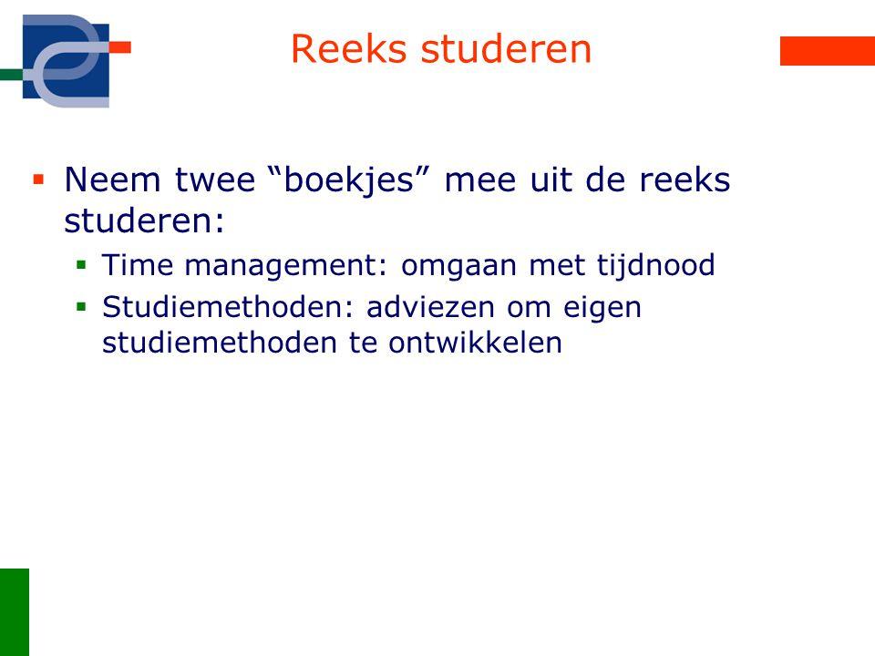 Reeks studeren  Neem twee boekjes mee uit de reeks studeren:  Time management: omgaan met tijdnood  Studiemethoden: adviezen om eigen studiemethoden te ontwikkelen