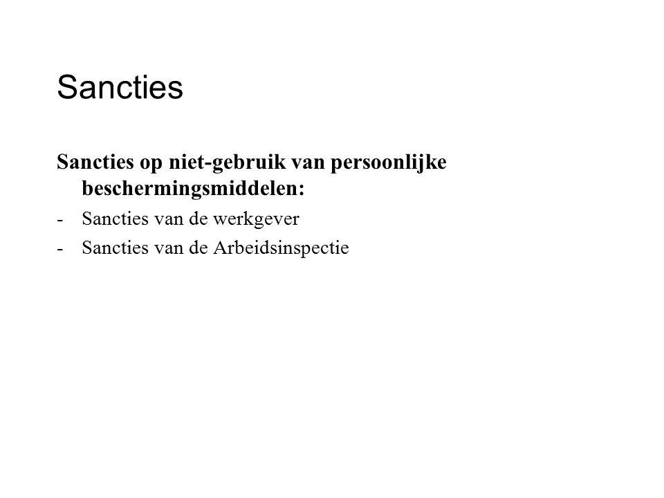 Sancties Sancties op niet-gebruik van persoonlijke beschermingsmiddelen: -Sancties van de werkgever -Sancties van de Arbeidsinspectie