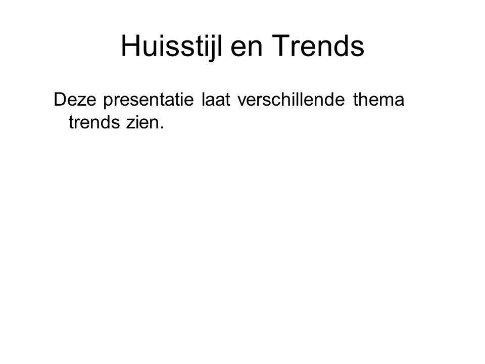 Huisstijl en Trends Deze presentatie laat verschillende thema trends zien.