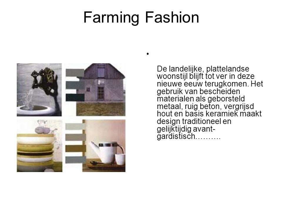 Farming Fashion De landelijke, plattelandse woonstijl blijft tot ver in deze nieuwe eeuw terugkomen. Het gebruik van bescheiden materialen als geborst