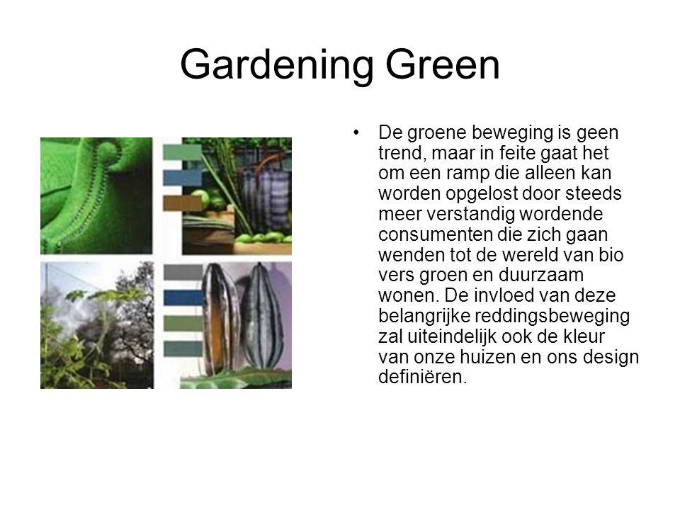 Gardening Green De groene beweging is geen trend, maar in feite gaat het om een ramp die alleen kan worden opgelost door steeds meer verstandig worden