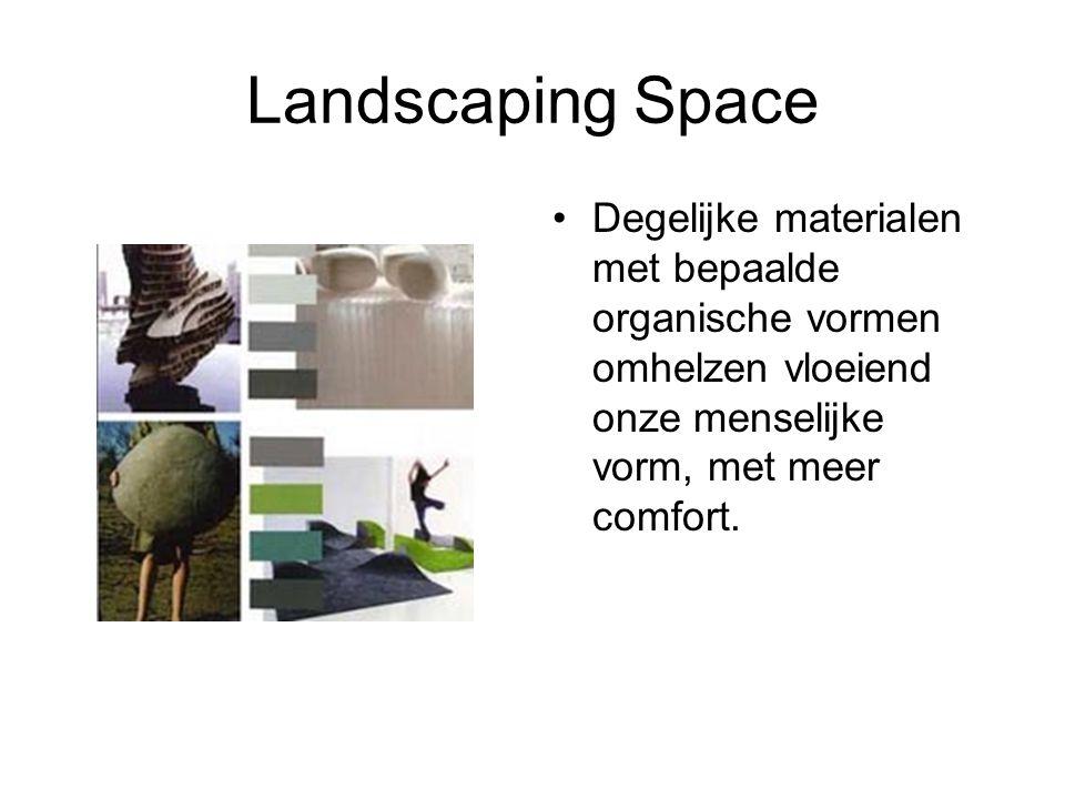 Landscaping Space Degelijke materialen met bepaalde organische vormen omhelzen vloeiend onze menselijke vorm, met meer comfort.