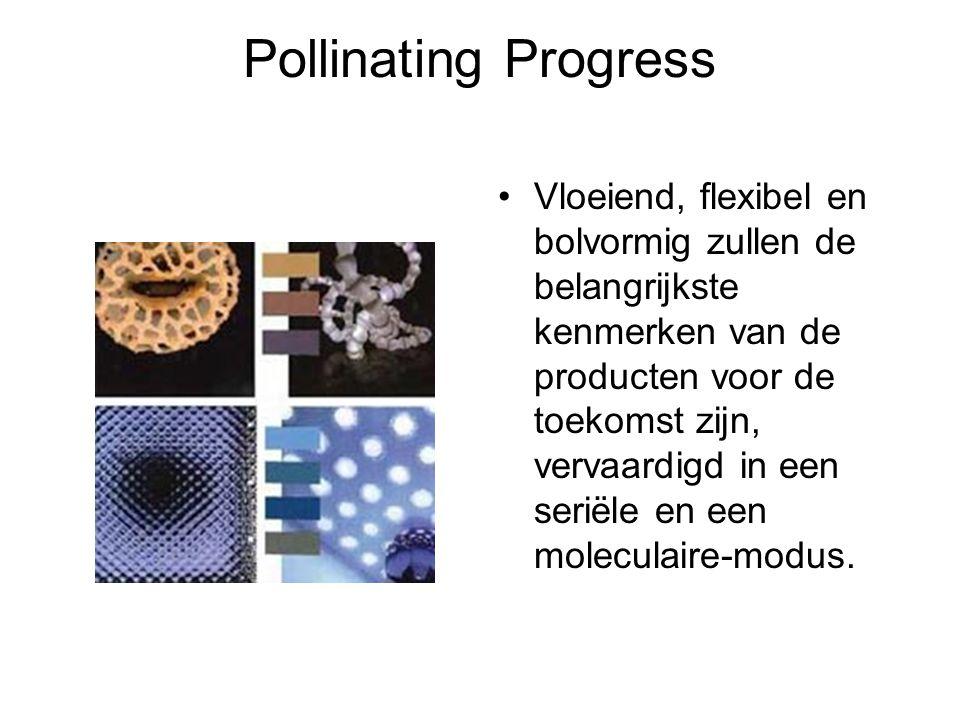 Pollinating Progress Vloeiend, flexibel en bolvormig zullen de belangrijkste kenmerken van de producten voor de toekomst zijn, vervaardigd in een seri