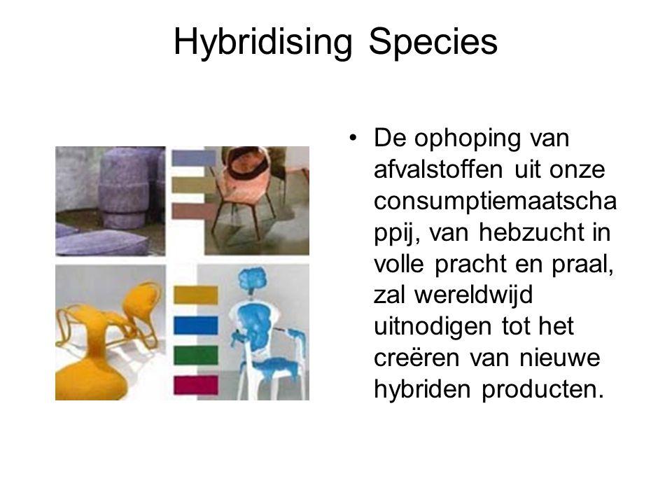 Hybridising Species De ophoping van afvalstoffen uit onze consumptiemaatscha ppij, van hebzucht in volle pracht en praal, zal wereldwijd uitnodigen to