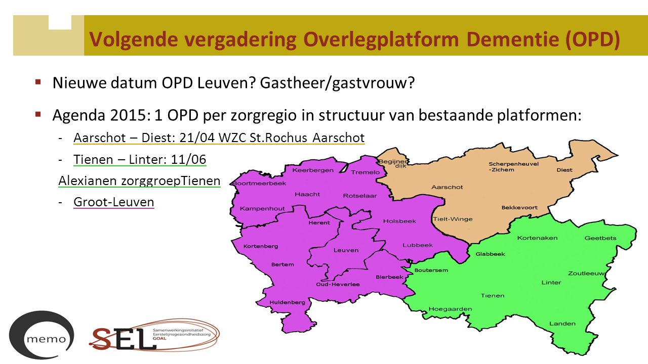Volgende vergadering Overlegplatform Dementie (OPD)  Nieuwe datum OPD Leuven? Gastheer/gastvrouw?  Agenda 2015: 1 OPD per zorgregio in structuur van