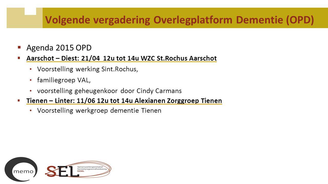 Volgende vergadering Overlegplatform Dementie (OPD)  Agenda 2015 OPD  Aarschot – Diest: 21/04 12u tot 14u WZC St.Rochus Aarschot Voorstelling werkin