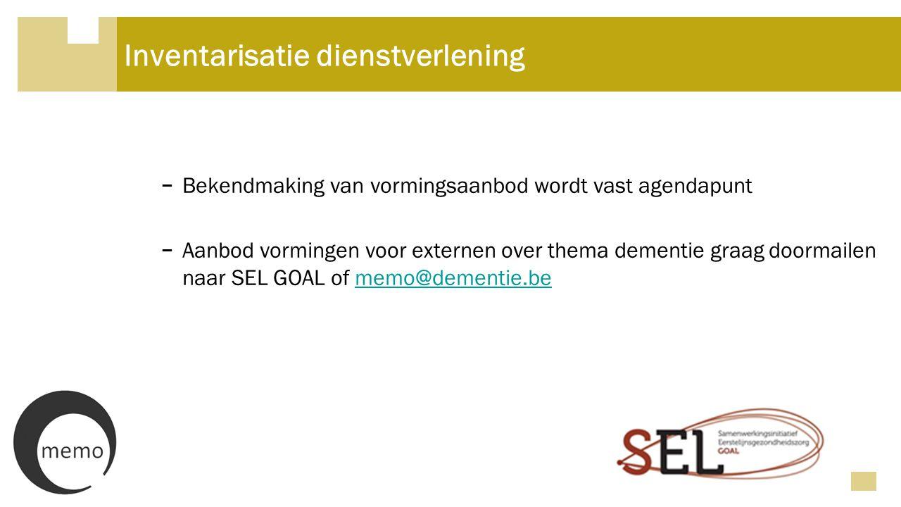 Inventarisatie dienstverlening − Bekendmaking van vormingsaanbod wordt vast agendapunt − Aanbod vormingen voor externen over thema dementie graag doormailen naar SEL GOAL of memo@dementie.bememo@dementie.be