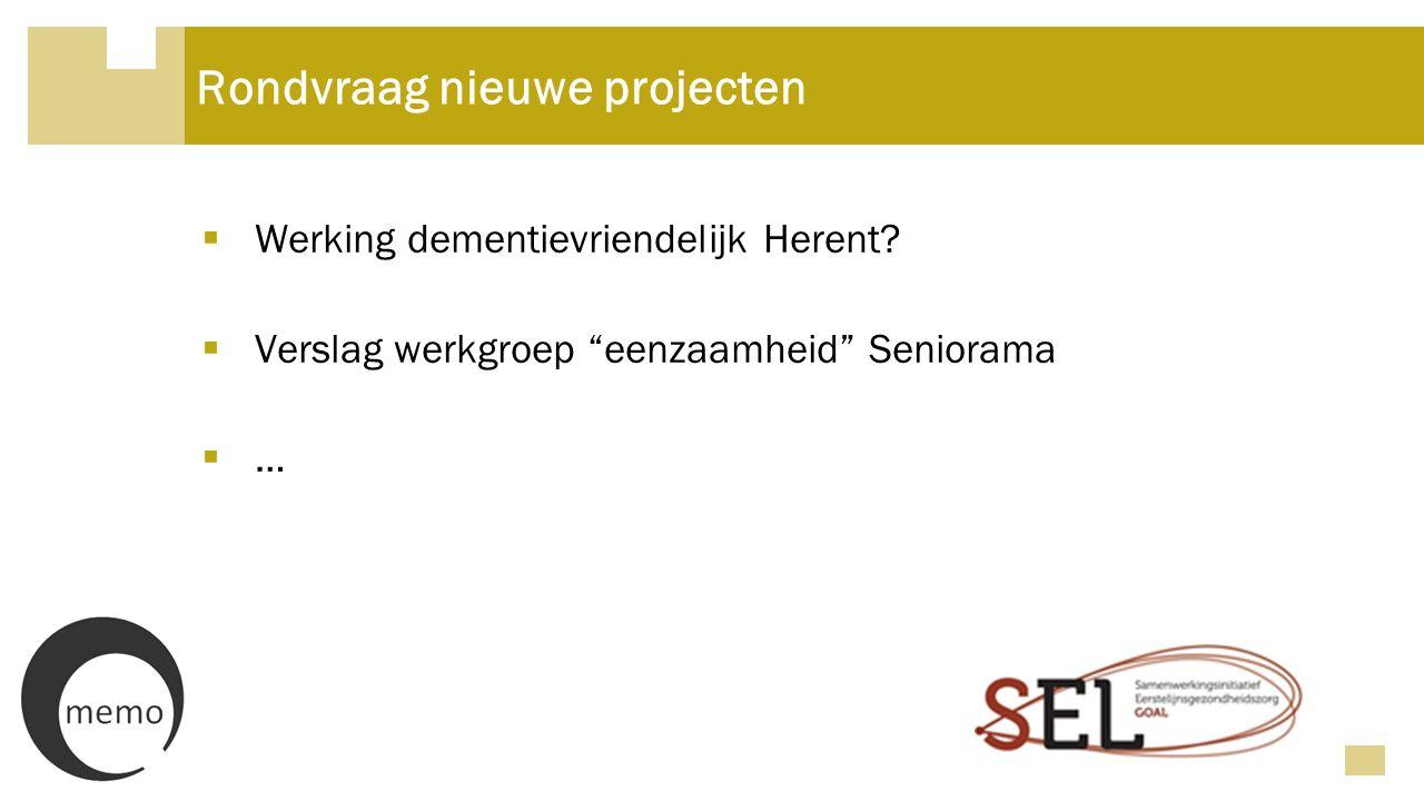 """Rondvraag nieuwe projecten  Werking dementievriendelijk Herent?  Verslag werkgroep """"eenzaamheid"""" Seniorama  …"""