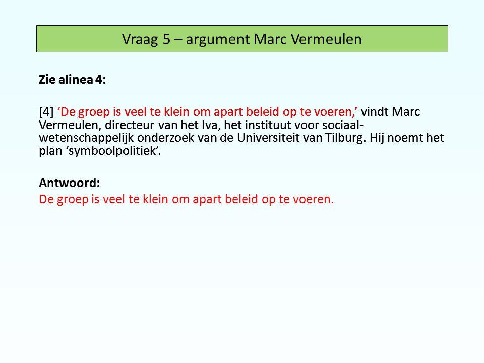 Zie alinea 4: [4] 'De groep is veel te klein om apart beleid op te voeren,' vindt Marc Vermeulen, directeur van het Iva, het instituut voor sociaal- w