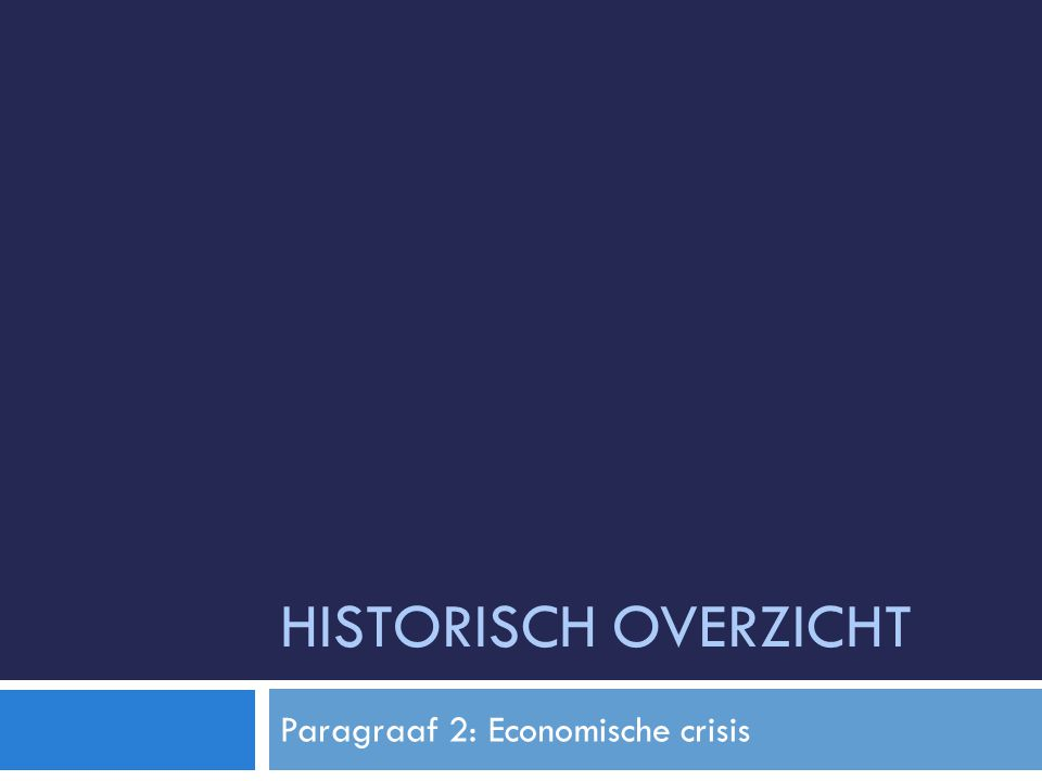 HISTORISCH OVERZICHT Paragraaf 2: Economische crisis