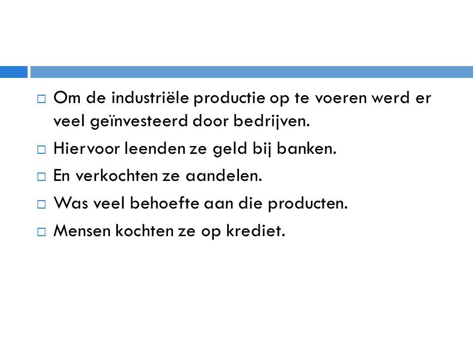  Om de industriële productie op te voeren werd er veel geïnvesteerd door bedrijven.  Hiervoor leenden ze geld bij banken.  En verkochten ze aandele
