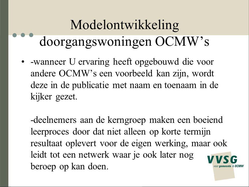 Modelontwikkeling doorgangswoningen OCMW's -wanneer U ervaring heeft opgebouwd die voor andere OCMW's een voorbeeld kan zijn, wordt deze in de publicatie met naam en toenaam in de kijker gezet.