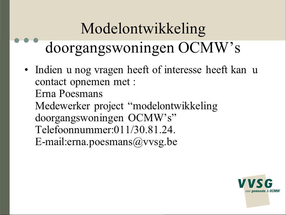 Modelontwikkeling doorgangswoningen OCMW's Indien u nog vragen heeft of interesse heeft kan u contact opnemen met : Erna Poesmans Medewerker project modelontwikkeling doorgangswoningen OCMW's Telefoonnummer:011/30.81.24.
