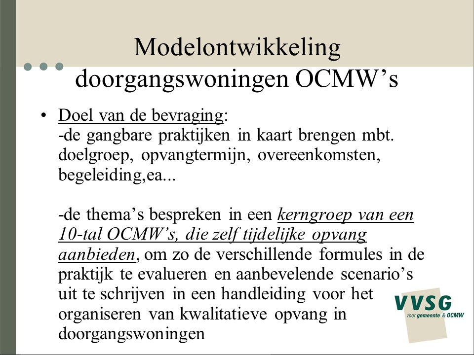 Modelontwikkeling doorgangswoningen OCMW's Doel van de bevraging: -de gangbare praktijken in kaart brengen mbt.