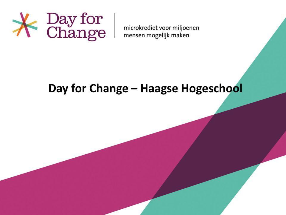 Actieorganisatie, opgericht in 2006 door Marc Klein Essink, Arthur Hoogendijk en Diederik Laman Trip Kennis over en steun voor microkrediet/microfinanciering in Nederland vergroten Fondsen werven om microkrediet voor meer mensen in ontwikkelingslanden bereikbaar maken Day for Change Organisatie en doelstellingen