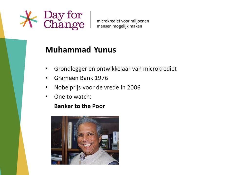 Grondlegger en ontwikkelaar van microkrediet Grameen Bank 1976 Nobelprijs voor de vrede in 2006 One to watch: Banker to the Poor Muhammad Yunus